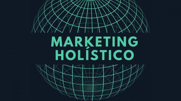 Marketing Holístico: ¿La Mejor Estrategia de Marketing?