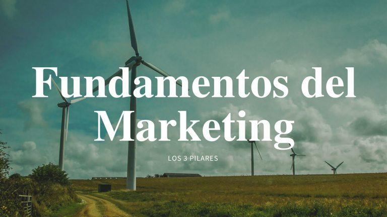 Fundamentos del Marketing: Los 3 Pilares